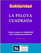 La pelota cuadrada. Cómo se juega a la Solidaridad en la Argentina posmoderna